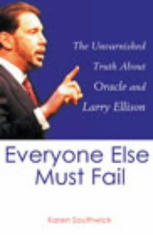 9780712621489: Everyone Else Must Fail: The Unvarnished Truth About Oracle and Larry Ellison