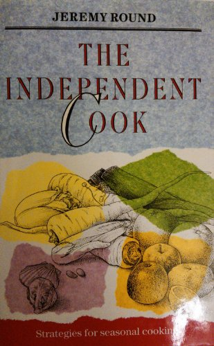 9780712621953: The Independent Cook: Strategies for Seasonal Cooking