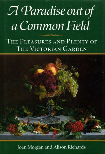 A paradise out of a common field the pleasures and plenty of the Victorian garden
