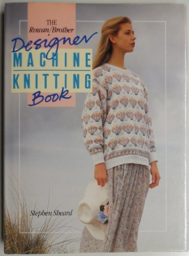 9780712622417: THE ROWAN/BROTHER DESIGNER MACHINE KNITTING BOOK