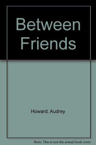 Between Friends (9780712622929) by Audrey Howard