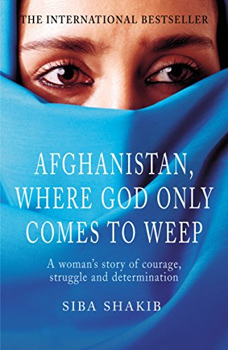 Afghanistan, Where god Only Comes to Weep A Woman's Story of Courage, Struggle and Determination