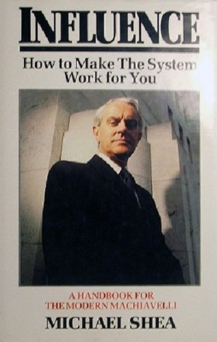 9780712623902: Influence: How to Make the System Work for You - a Handbook for the Modern Machiavelli