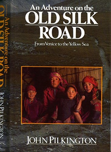 An Adventure on the Old Silk Road from Venice to the Yellow Sea