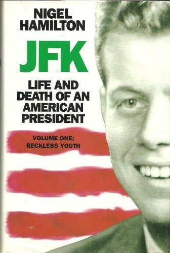 JFK: Reckless Youth v. 1: The Life and Death of an American President: Nigel Hamilton