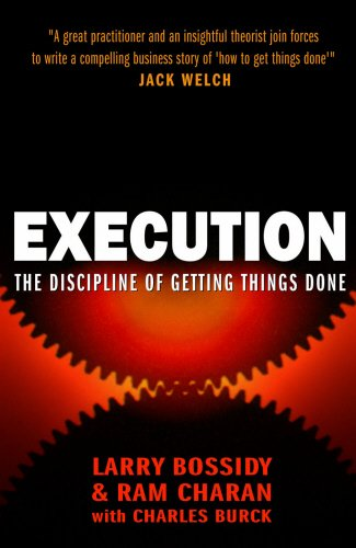 Execution: The Discipline of Getting Things Done: Bossidy, Larry, Charan,