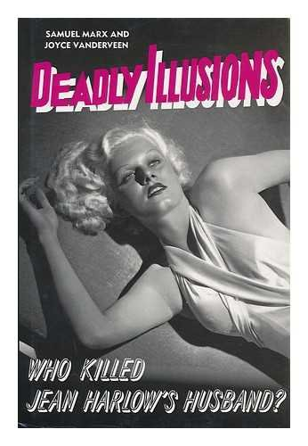 9780712629768: Deadly Illusions : Who Killed Jean Harlow's Husband? / by Samuel Marx and Joyce Vanderveen