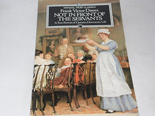 9780712629812: 'Not in Front of the Servants: A True Portrait of Upstairs, Downstairs Life (National Trust classics