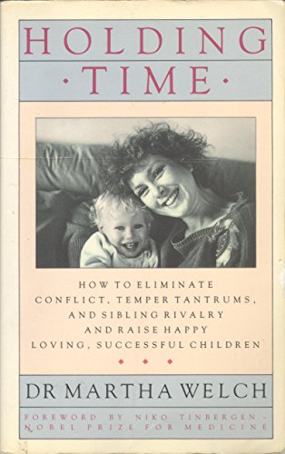 9780712630825: Holding Time: How to Eliminate Conflict, Temper Tantrums and Sibling Rivalry and Raise Happy, Loving, Successful Children