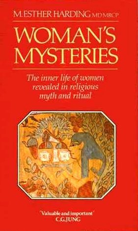 Woman's Mysteries, Ancient and Modern : A Psychological Interpretation of the Feminine Principle as Portrayed in Myth, Story and Dreams - M. Esther Harding