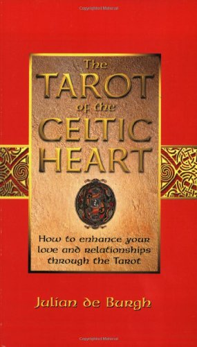 The Tarot of the Celtic Heart: How: de Burgh, Julian