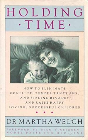 9780712634564: Holding Time: How to Eliminate Conflict, Temper Tantrums and Sibling Rivalry and Raise Happy, Loving, Successful Children