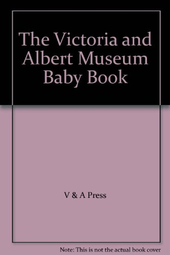 The Victoria and Albert Museum Baby Book: Press, V & A