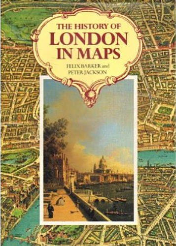 THE HISTORY OF LONDON IN MAPS.: Barker, Felix and Peter Jackson.