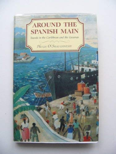 Across the Spanish Main: Travels in the Caribbean and the Guianas: O'Shaughnessy, Hugh