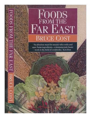 Foods from the Far East - Buying and Cooking the Staple Foods of China, Japan and Southeast Asia