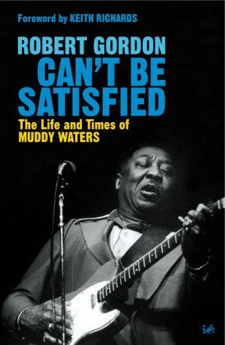 9780712639996: Can't be Satisfied: The Life and Times of Muddy Waters