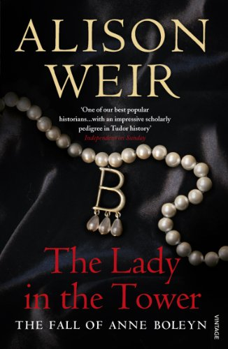 The Lady In The Tower: The Fall of Anne Boleyn (Queen of England Series) (9780712640176) by Weir, Alison