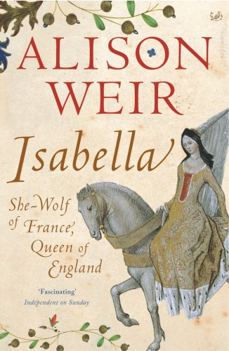 9780712641944: Isabella: She-Wolf of France, Queen of England
