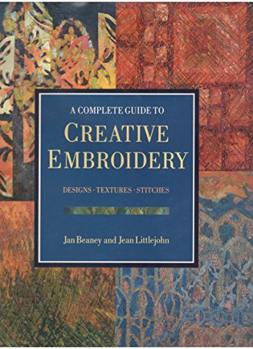 9780712645812: A Complete Guide to Creative Embroidery: Designs, Textures, Stitches