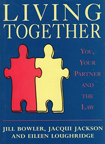 Living Together: You, Your Partner and the Law: JILL BOWLER, JACQUI JACKSON, EILEEN LOUGHRIDGE'