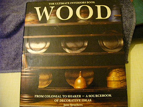 Wood: The ultimate interiors book (0712648933) by STRUTHERS, Jane