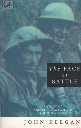 9780712650908: The Face Of Battle: A Study of Agincourt, Waterloo and the Somme