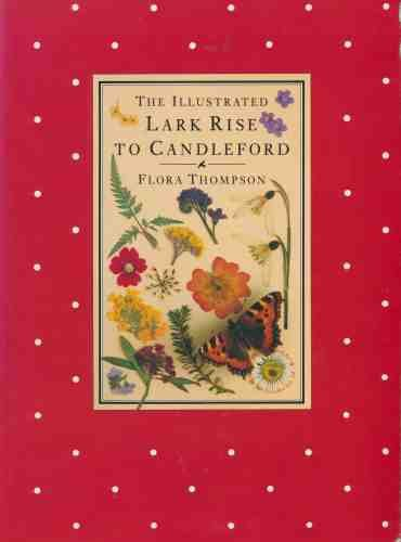 The Illustrated Lark Rise to Candleford; A Trilogy