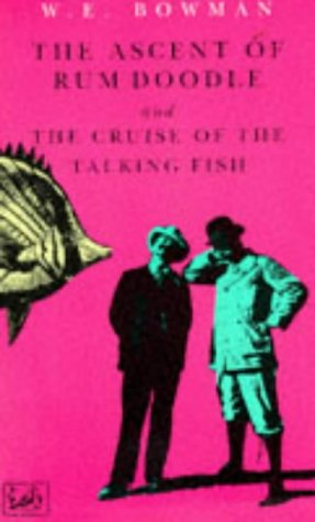 The Ascent of Rum Doodle and the Cruise of the Talking Fish: Bowman, W. E.