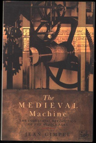 9780712654845: The Medieval Machine: The Industrial Revolution of the Middle Ages