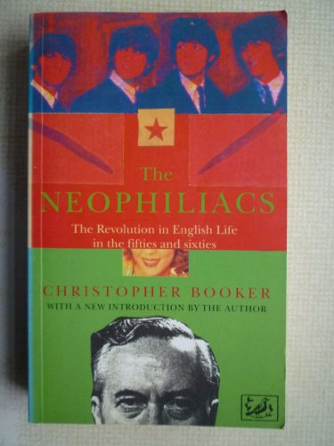 9780712655057: The Neophiliacs: Revolution in English Life in the Fifties and Sixties