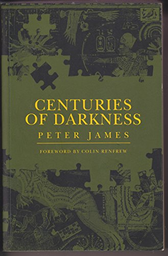Centuries of Darkness: A Challenge to the Conventional Chronology of Old World Archeaology: Peter ...