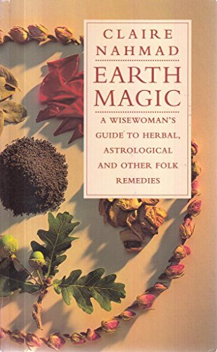 9780712656108: Earth Magic: A Wisewoman's Guide to Herbal, Atrological and Other Folk Wisdom