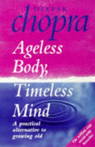 9780712656733: 'AGELESS BODY, TIMELESS MIND: A PRACTICAL ALTERNATIVE TO GROWING OLD'