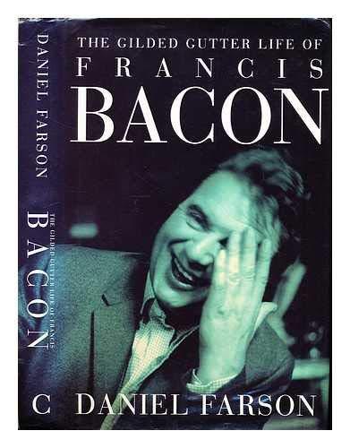 The gilded gutter life of Francis Bacon FARSON, Daniel
