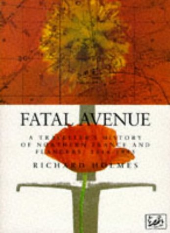 Fatal Avenue: Traveller's History of the Battlefields of Northern France and Flanders, 1346-...
