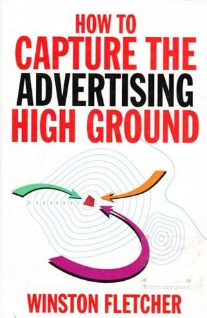 9780712660075: How To Capture The Advertising High Ground
