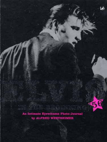 9780712660945: Elvis '56 : In the Beginning - An Intimate Eyewitness Photo-Journal (SIGNED FIRST PRINTING)