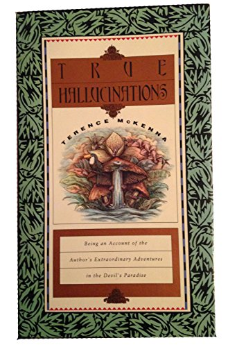 9780712661089: True Hallucinations: Being an Account of the Author's Extraordinary Adventures in the Devil's Paradise