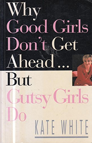 9780712661416: Why Good Girls Don't Get Ahead: But Gutsy Girls Do....