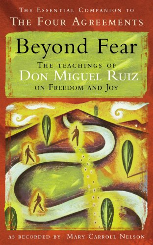 Beyond Fear: The Teachings of Don Miguel Ruiz on Freedom and Joy: Mary Carroll Nelson