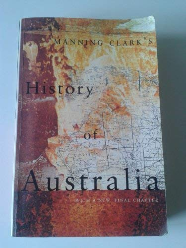 Manning Clark's History of Australia (With a: Clark, Manning (Cathcart,