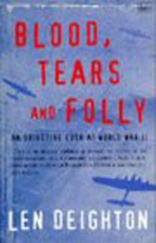 9780712662260: Blood, Tears And Folly: An Objective Look at World War II