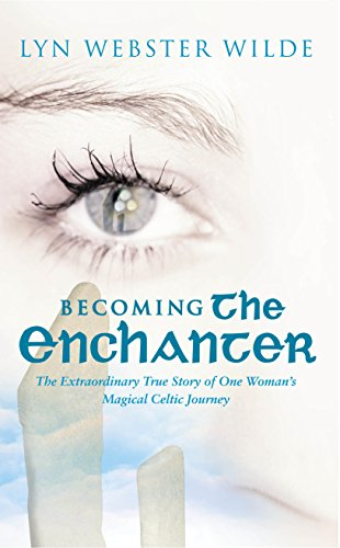 Becoming The Enchanter: A Journey to the: Wilde, Lyn Webster