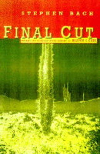 Final Cut : Dreams and Disaster in the Making of Heaven's Gate: Bach, Steven
