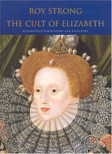 9780712664813: The Cult Of Elizabeth: Elizabethan Portraiture and Pageantry