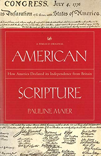 American Scripture: How America Declared its Independence from Britain: Pauline Maier