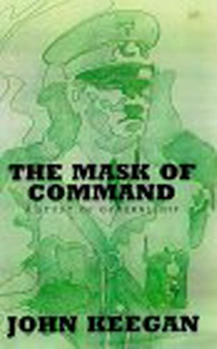 The Mask of Command: A Study of Generalship (0712665269) by Keegan, John