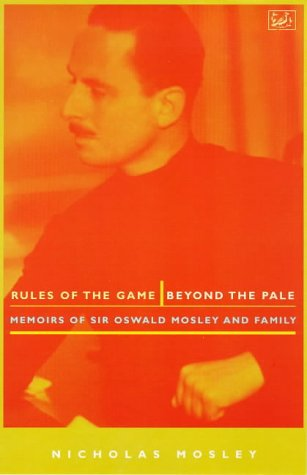 9780712665360: Rules of the Game & Beyond the Pale: Memoirs of Sir Oswald Mosley and Family : Sir Oswald and Lady Cynthia Mosley, 1896-1933
