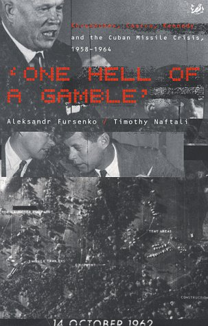 One Hell of a Gamble: Krushchev, Castro, Kennedy and the Cuban Missile Crisis, 1958-1964: Fursenko,...